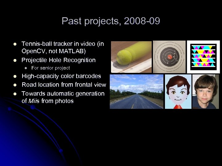 Past projects, 2008 -09 l l Tennis-ball tracker in video (in Open. CV, not