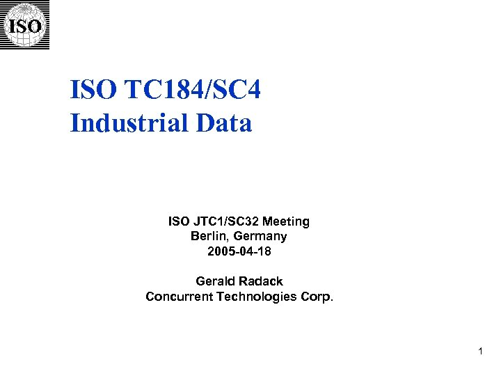 ISO TC 184/SC 4 Industrial Data ISO JTC 1/SC 32 Meeting Berlin, Germany 2005