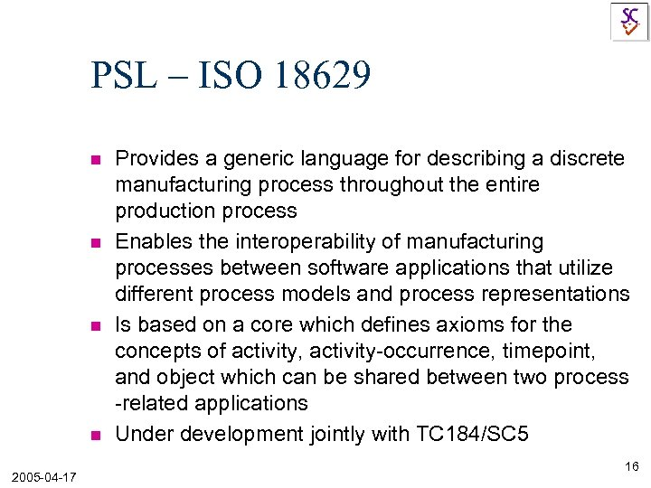 PSL – ISO 18629 n n 2005 -04 -17 Provides a generic language for