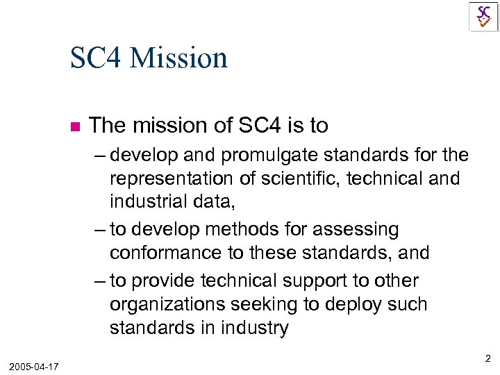 SC 4 Mission n The mission of SC 4 is to – develop and