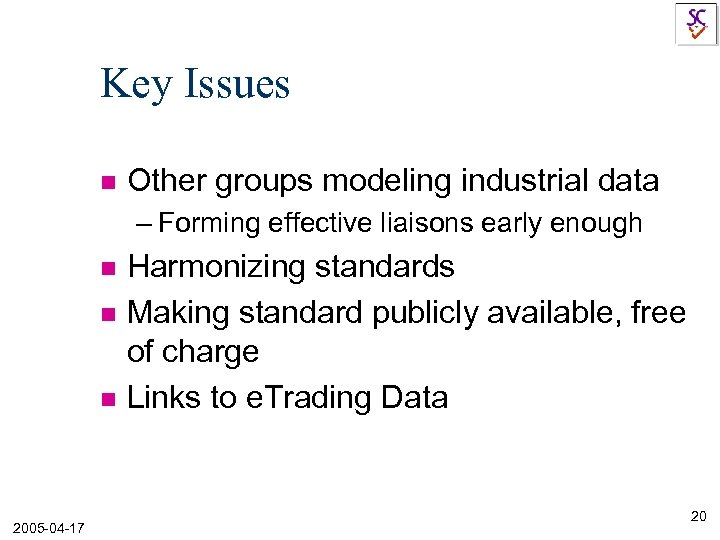 Key Issues n Other groups modeling industrial data – Forming effective liaisons early enough