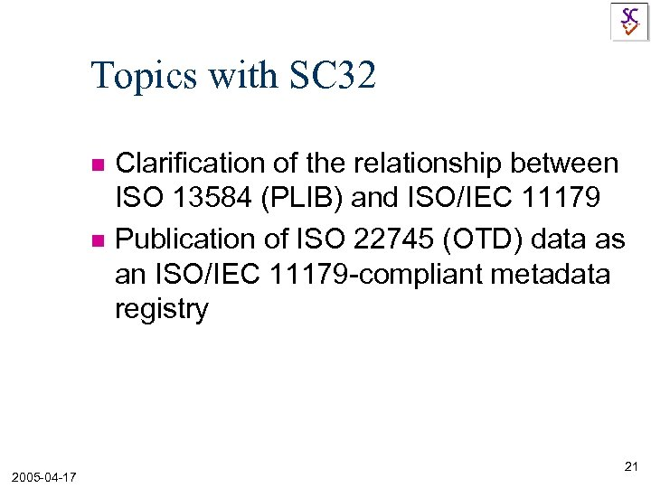 Topics with SC 32 n n 2005 -04 -17 Clarification of the relationship between