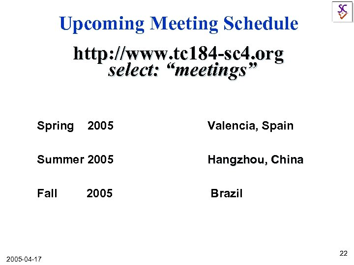 "Upcoming Meeting Schedule http: //www. tc 184 -sc 4. org select: ""meetings"" Spring 2005"
