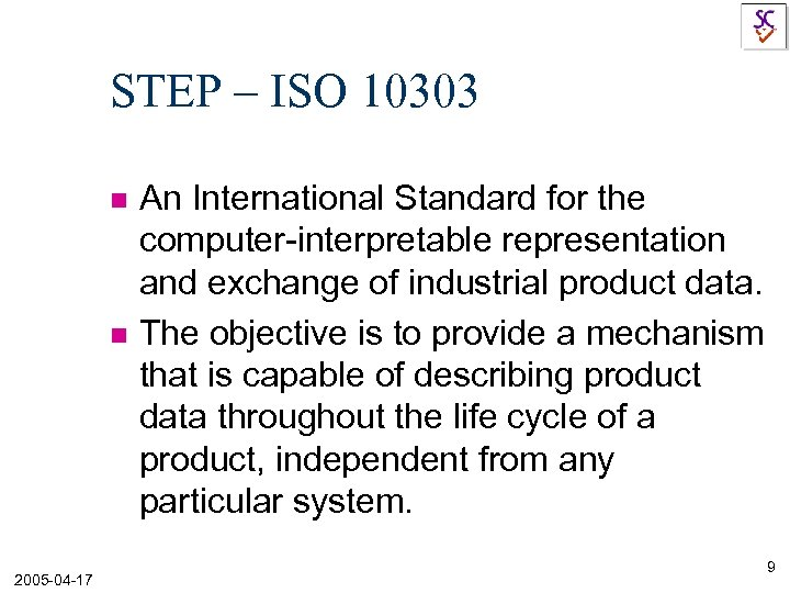STEP – ISO 10303 n n 2005 -04 -17 An International Standard for the