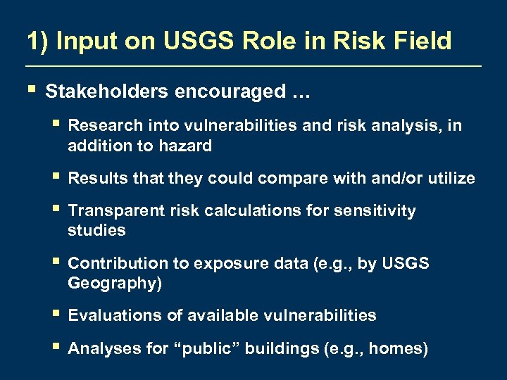 1) Input on USGS Role in Risk Field § Stakeholders encouraged … § Research