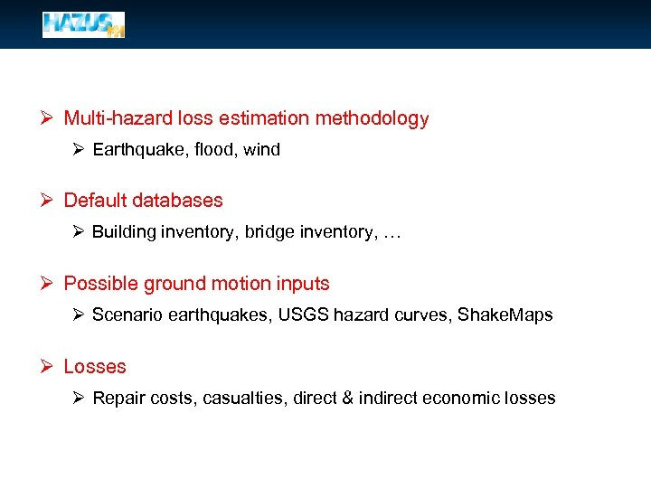 Ø Multi-hazard loss estimation methodology Ø Earthquake, flood, wind Ø Default databases Ø Building