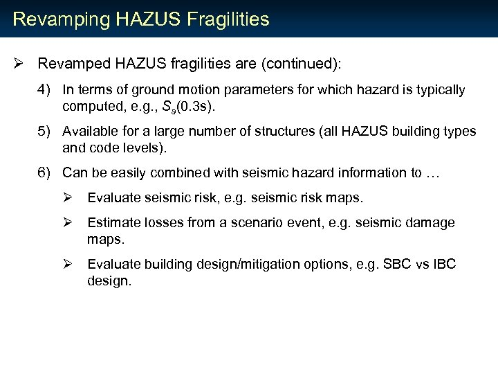 Revamping HAZUS Fragilities Ø Revamped HAZUS fragilities are (continued): 4) In terms of ground