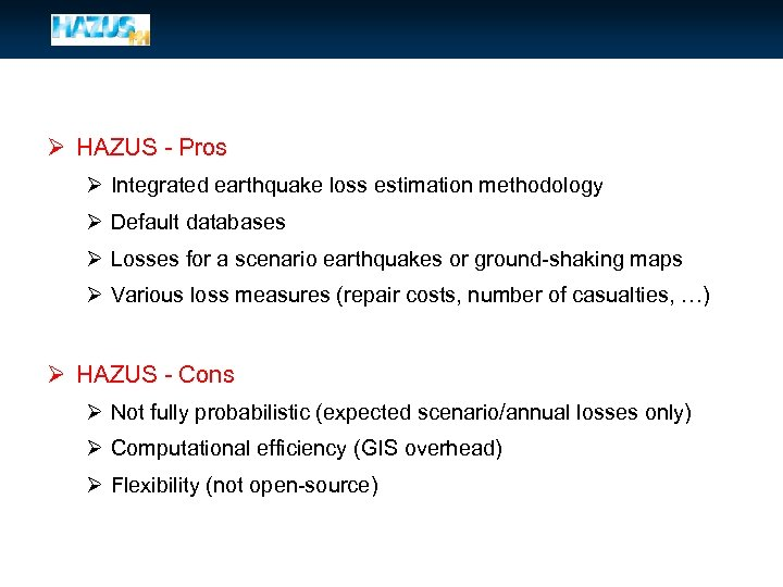 Ø HAZUS - Pros Ø Integrated earthquake loss estimation methodology Ø Default databases Ø