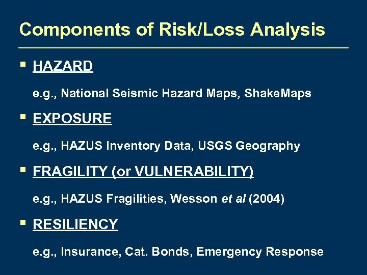 Components of Risk/Loss Analysis § HAZARD e. g. , National Seismic Hazard Maps, Shake.