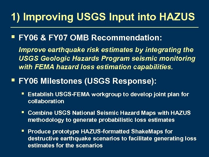 1) Improving USGS Input into HAZUS § FY 06 & FY 07 OMB Recommendation: