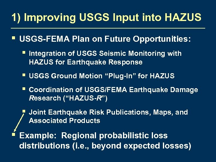 1) Improving USGS Input into HAZUS § USGS-FEMA Plan on Future Opportunities: § Integration
