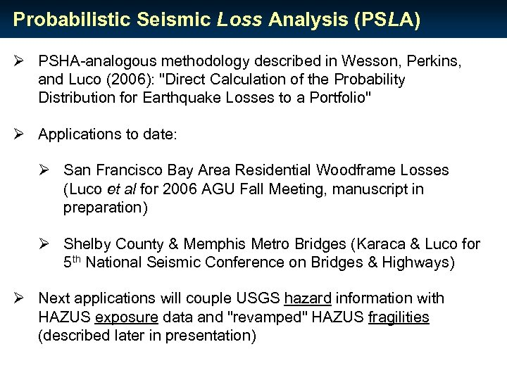 Probabilistic Seismic Loss Analysis (PSLA) Ø PSHA-analogous methodology described in Wesson, Perkins, and Luco