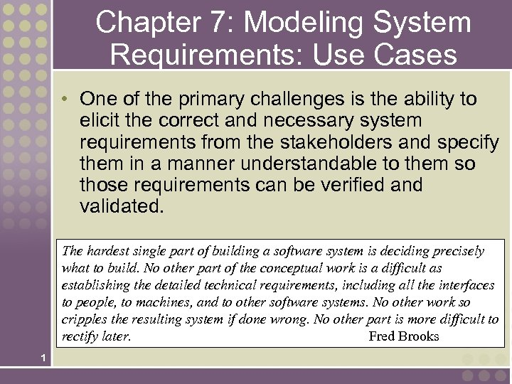 Chapter 7: Modeling System Requirements: Use Cases • One of the primary challenges is