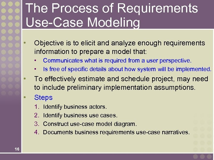 The Process of Requirements Use-Case Modeling • Objective is to elicit and analyze enough