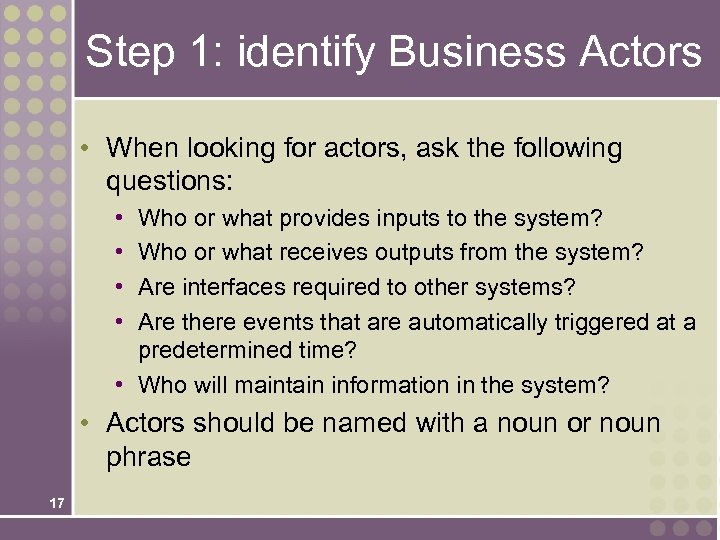 Step 1: identify Business Actors • When looking for actors, ask the following questions: