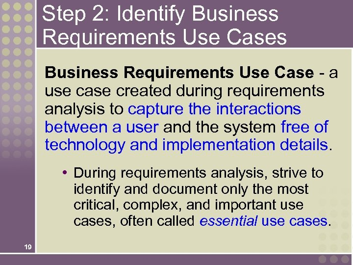 Step 2: Identify Business Requirements Use Cases Business Requirements Use Case - a use