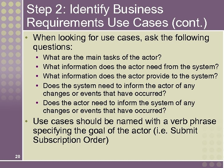 Step 2: Identify Business Requirements Use Cases (cont. ) • When looking for use