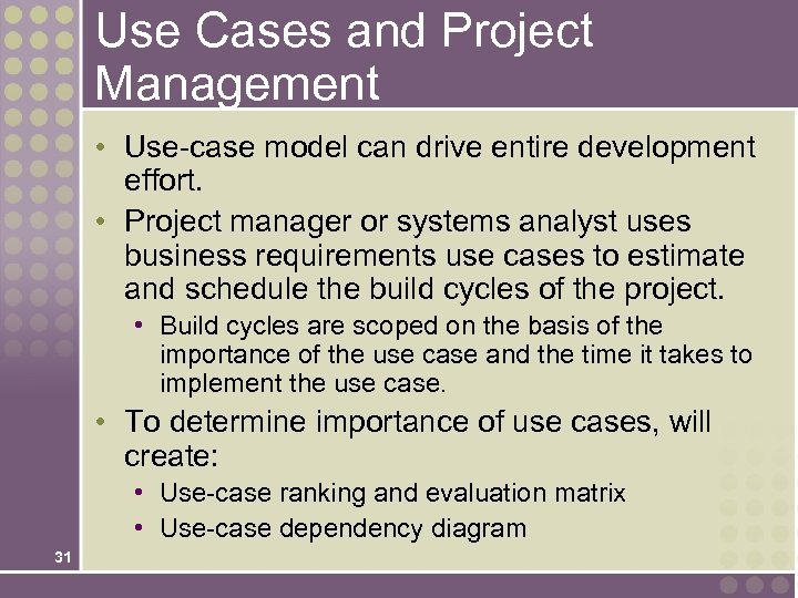 Use Cases and Project Management • Use-case model can drive entire development effort. •