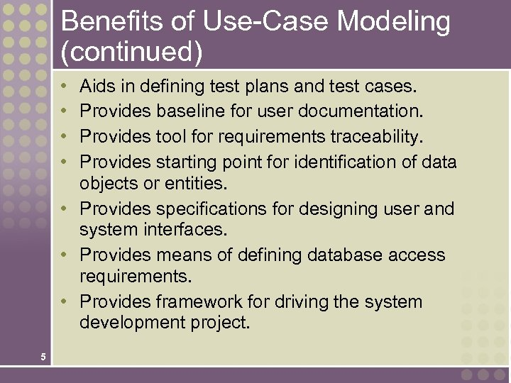 Benefits of Use-Case Modeling (continued) • • Aids in defining test plans and test