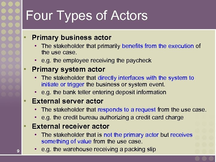 Four Types of Actors • Primary business actor • The stakeholder that primarily benefits