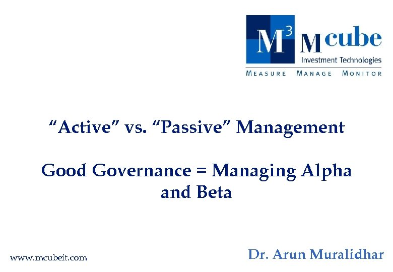 """Active"" vs. ""Passive"" Management Good Governance = Managing Alpha and Beta www. mcubeit. com"