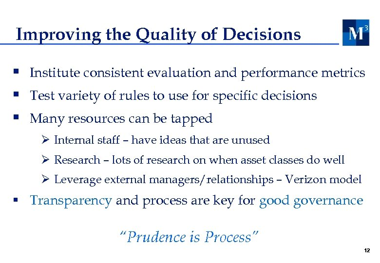 Improving the Quality of Decisions § Institute consistent evaluation and performance metrics § Test
