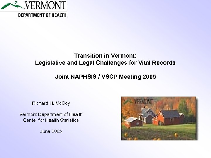 Transition in Vermont: Legislative and Legal Challenges for Vital Records Joint NAPHSIS / VSCP