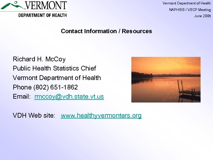 Vermont Department of Health NAPHSIS / VSCP Meeting June 2005 Contact Information / Resources