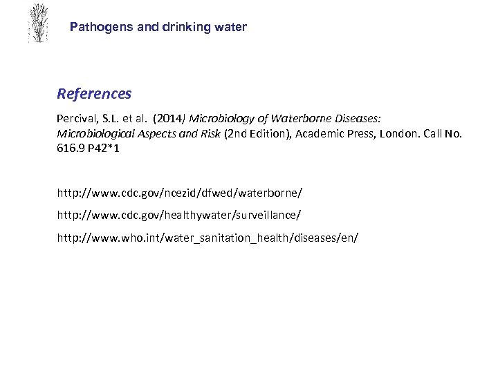 Pathogens and drinking water References Percival, S. L. et al. (2014) Microbiology of Waterborne