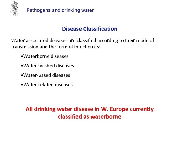 Pathogens and drinking water Disease Classification Water associated diseases are classified according to their