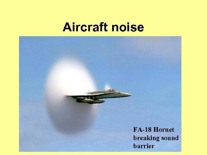 Aircraft noise FA-18 Hornet breaking sound barrier