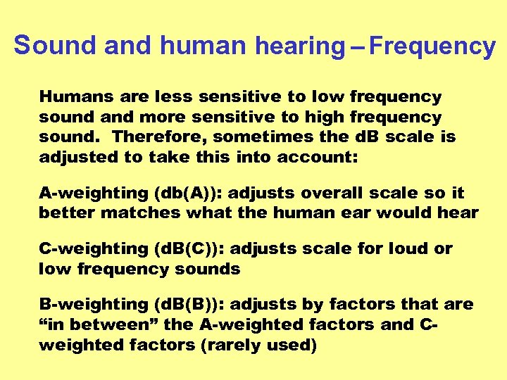 Sound and human hearing – Frequency Humans are less sensitive to low frequency sound