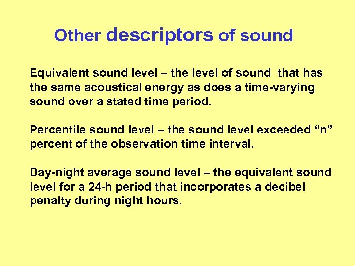 Other descriptors of sound Equivalent sound level – the level of sound that has