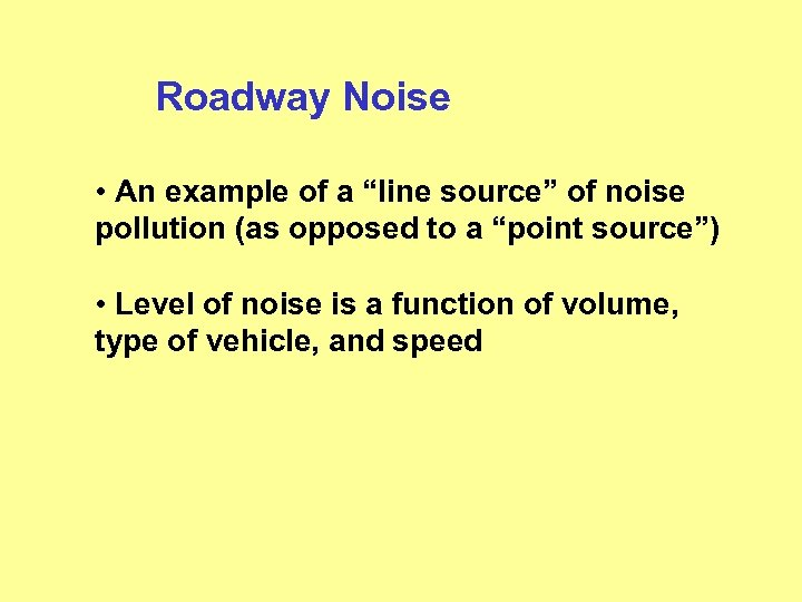 """Roadway Noise • An example of a """"line source"""" of noise pollution (as opposed"""