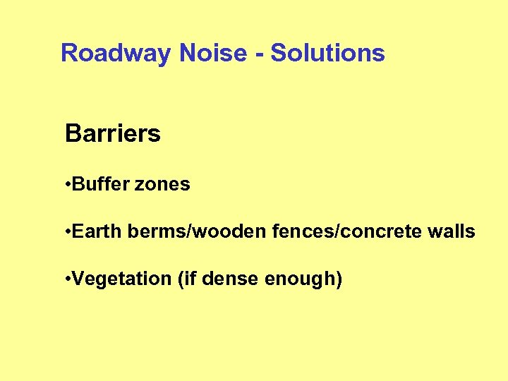 Roadway Noise - Solutions Barriers • Buffer zones • Earth berms/wooden fences/concrete walls •