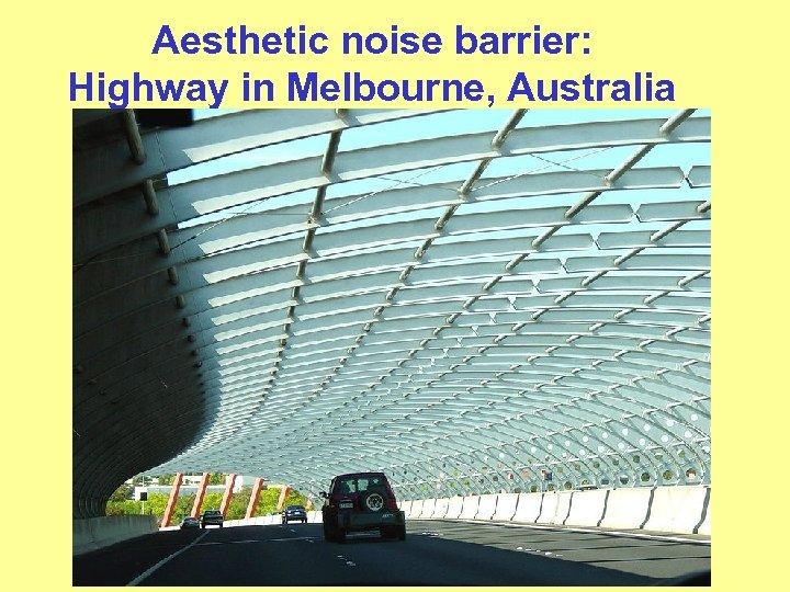 Aesthetic noise barrier: Highway in Melbourne, Australia