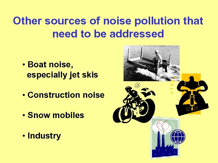 Other sources of noise pollution that need to be addressed • Boat noise, especially
