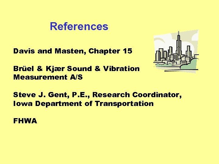 References Davis and Masten, Chapter 15 Brüel & Kjær Sound & Vibration Measurement A/S