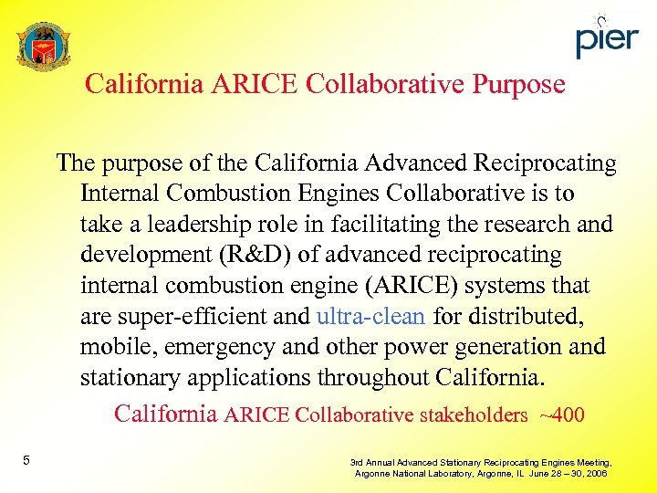 California ARICE Collaborative Purpose The purpose of the California Advanced Reciprocating Internal Combustion Engines