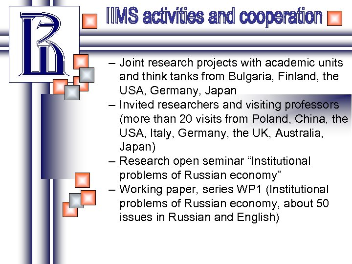 – Joint research projects with academic units and think tanks from Bulgaria, Finland, the