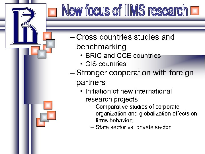 – Cross countries studies and benchmarking • BRIC and CCE countries • CIS countries