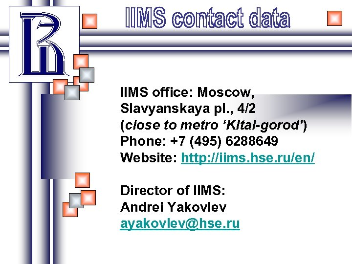 IIMS office: Moscow, Slavyanskaya pl. , 4/2 (close to metro 'Kitai-gorod') Phone: +7 (495)
