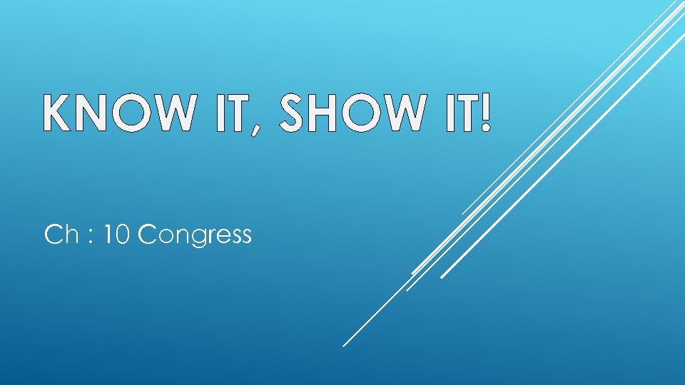 KNOW IT, SHOW IT! Ch : 10 Congress
