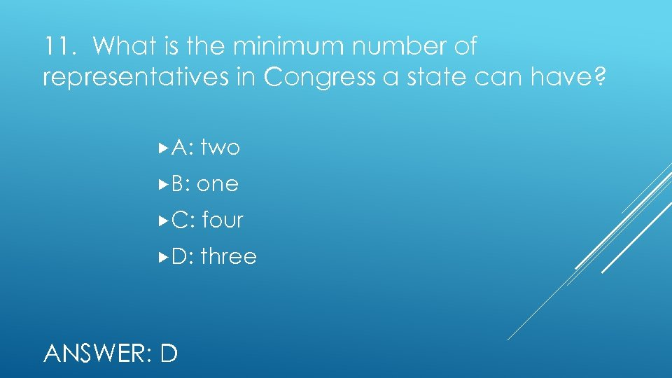 11. What is the minimum number of representatives in Congress a state can have?