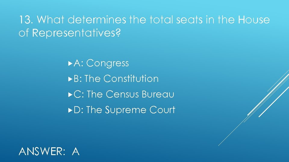 13. What determines the total seats in the House of Representatives? A: Congress B: