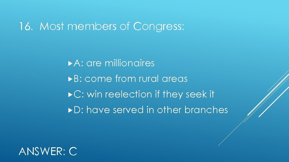 16. Most members of Congress: A: are millionaires B: come from rural areas C: