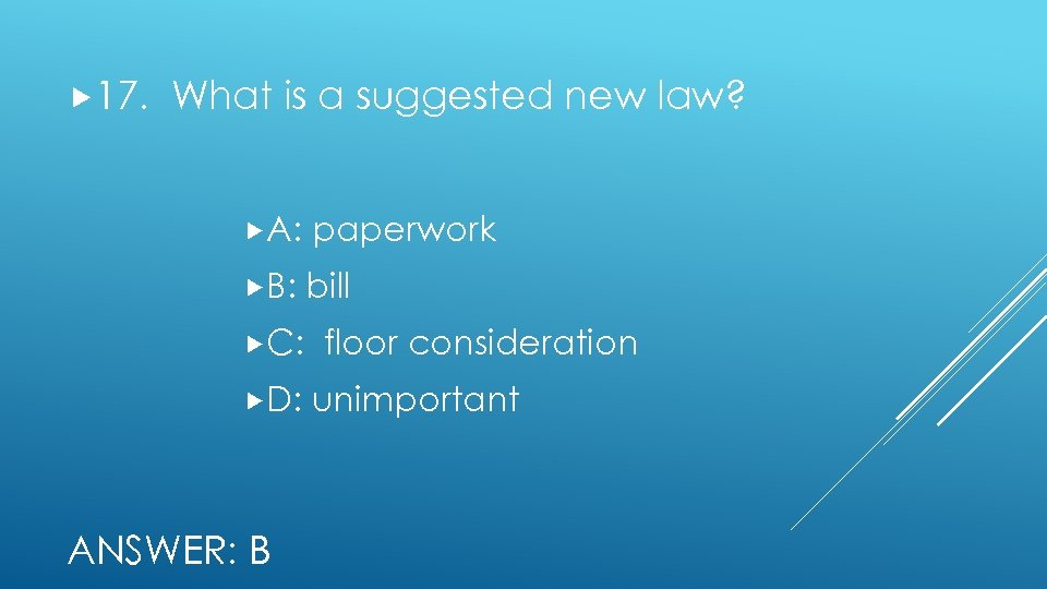 17. What is a suggested new law? A: paperwork B: bill C: D: