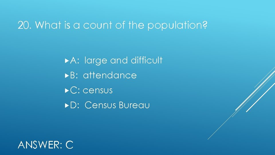 20. What is a count of the population? A: large and difficult B: attendance