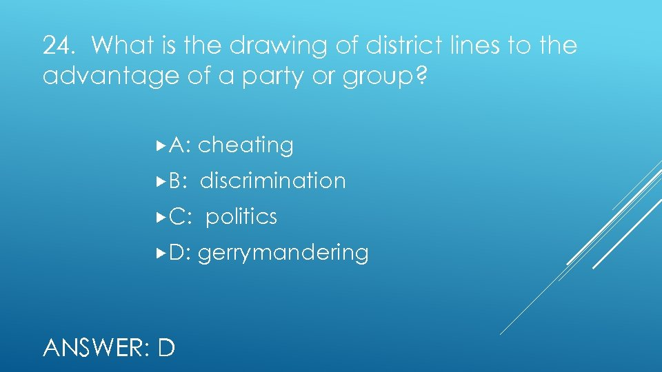 24. What is the drawing of district lines to the advantage of a party