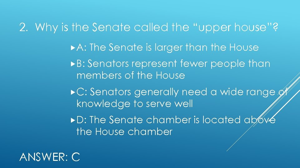 "2. Why is the Senate called the ""upper house""? A: The Senate is larger"